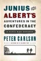 Junius and Albert's Adventures in the Confederacy - A Civil War Odyssey ebook by Peter Carlson