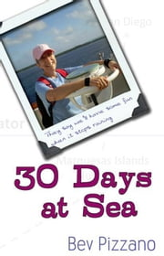 30 Days at Sea: They say well have some fun when it stops raining ebook by Bev Pizzano