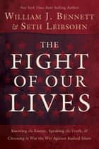 The Fight of Our Lives ebook by William J. Bennett,Seth Leibsohn