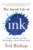The Social Life of Ink - Culture Wonder And Our Relationship With The Written Word ebook by Ted Bishop