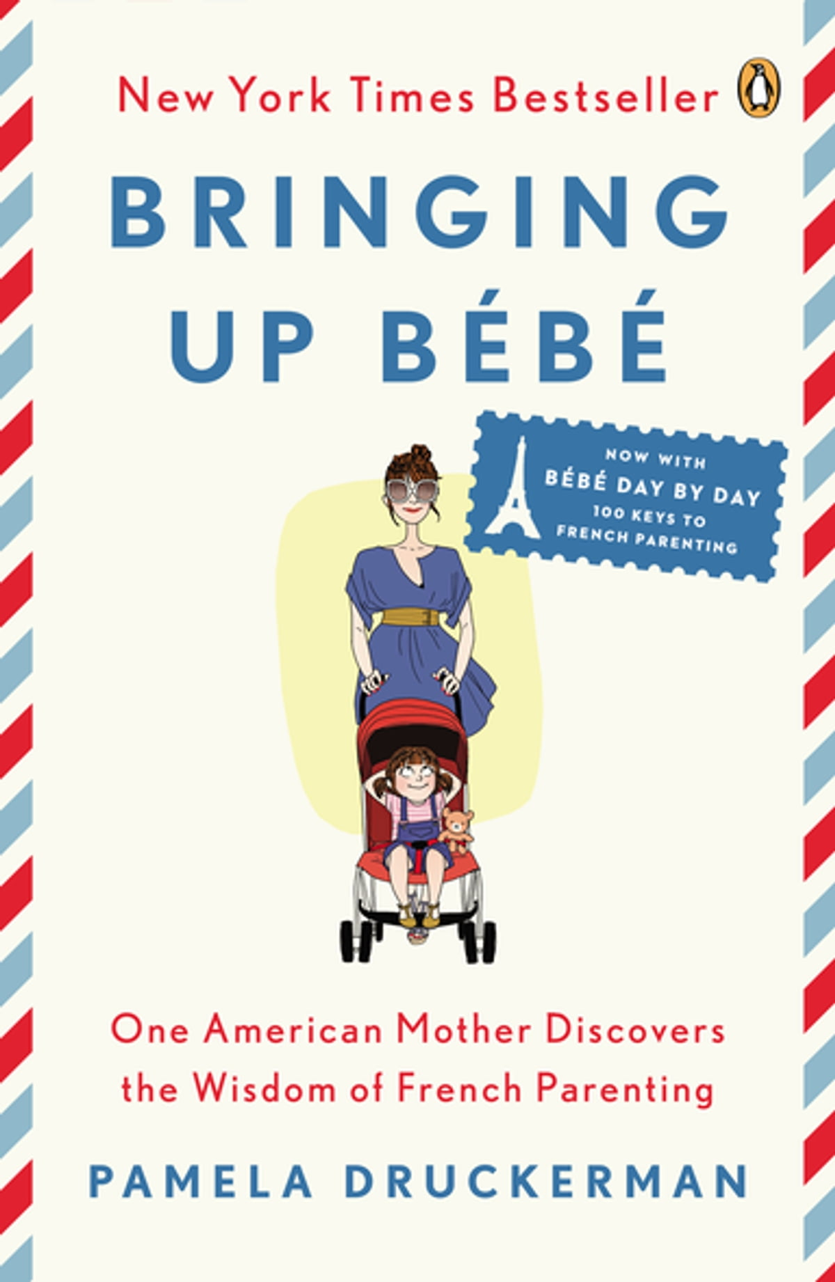 Bringing Up B�b�  One American Mother Discovers The Wisdom Of French  Parenting (now With