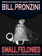 Small Felonies ebook by Bill Pronzini