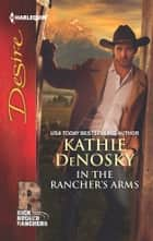 In the Rancher's Arms - A Sexy Western Contemporary Romance ebook by Kathie DeNosky