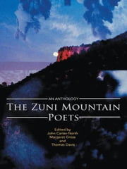 The Zuni Mountain Poets - An Anthology ebook by Edited by John Carter-North, Margaret Gross, and Thomas Davis
