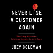 Never Lose a Customer Again - Turn Any Sale into Lifelong Loyalty in 100 Days audiobook by Joey Coleman