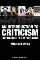 An Introduction to Criticism - Literature - Film - Culture ebook by Michael Ryan
