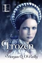 Frozen ebook by Morgan Q. O'Reilly