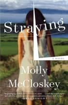 Straying - A Novel ebook by Molly McCloskey