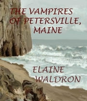 The Vampires of Petersville, Maine ebook by Elaine Waldron