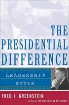The Presidential Difference - Leadership Style from Roosevelt to Clinton ebook by Fred I. Greenstein