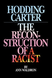 Hodding Carter - The Reconstruction of a Racist ebook by Ann Waldron