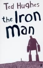 The Iron Man ebook by Ted Hughes, Andrew Davidson