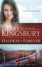 Halfway to Forever ebook by Karen Kingsbury