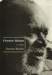 Chester Himes - A Life ebook by James Sallis