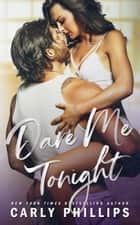 Dare Me Tonight ebook by Carly Phillips
