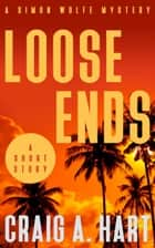 Loose Ends - A Simon Wolfe Mystery Short Story ebook by Craig A. Hart