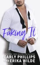 Faking It ebook by Carly Phillips,Erika Wilde