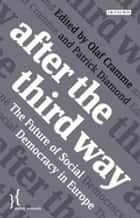 After the Third Way - The Future of Social Democracy in Europe ebook by Olaf Cramme, Patrick Diamond
