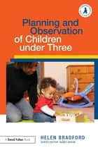 Planning and Observation of Children under Three ebook by Helen Bradford