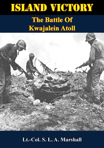 Island Victory: The Battle Of Kwajalein Atoll ebook by Lt.-Col. Samuel L. A. Marshall