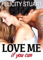 Love me (if you can) - vol. 3 ebook by Felicity Stuart