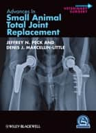 Advances in Small Animal Total Joint Replacement ebook by Jeffrey N. Peck,Denis J. Marcellin-Little