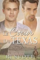 Le Coeur du Texas ebook by RJ Scott