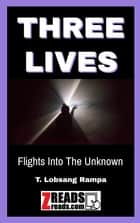 THREE LIVES - Flights Into The Unknown ebook by T. Lobsang Rampa, James M. Brand