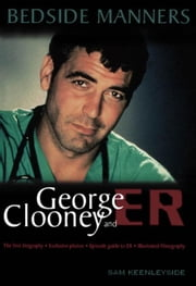 Bedside Manners: George Clooney and ER ebook by Keenleysid, Sam