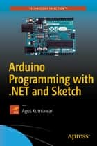 Arduino Programming with .NET and Sketch ebook by Agus Kurniawan