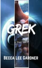 Grek - A Short Story ebook by Becca Lee Gardner
