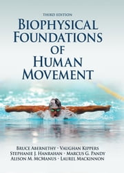 Biophysical Foundations of Human Movement 3rd Edition ebook by Bruce Abernethy,Vaughan Kippers,Stephanie Hanrahan,Marcus Pandy,Ali McManus,Laurel Mackinnon