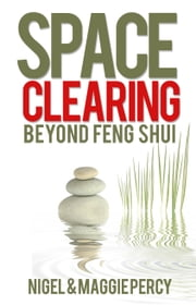 Space Clearing: Beyond Feng Shui ebook by Nigel Percy, Maggie Percy