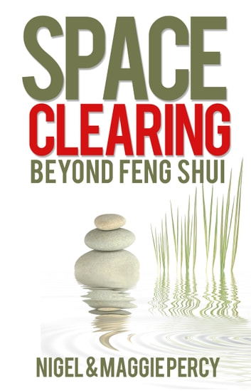 Space Clearing: Beyond Feng Shui ebook by Nigel Percy,Maggie Percy