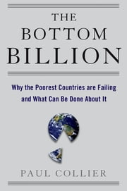 The Bottom Billion : Why the Poorest Countries are Failing and What Can Be Done About It - Why the Poorest Countries are Failing and What Can Be Done About It ebook by Kobo.Web.Store.Products.Fields.ContributorFieldViewModel