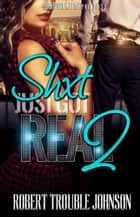 Shxt just got real 2 ebook by Robert Trouble Johnson