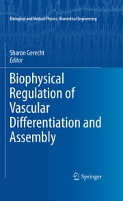 Biophysical Regulation of Vascular Differentiation and Assembly ebook by