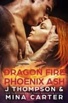 Dragon Fire and Phoenix Ash - Dragon's Council, #5 ebook by M Carter, J Thompson
