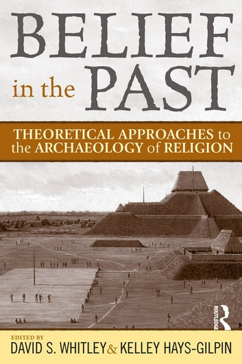 Belief in the Past - Theoretical Approaches to the Archaeology of Religion ebook by
