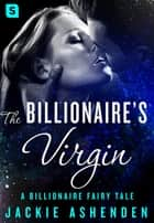 The Billionaire's Virgin - A Billionaire Romance ebook by Jackie Ashenden