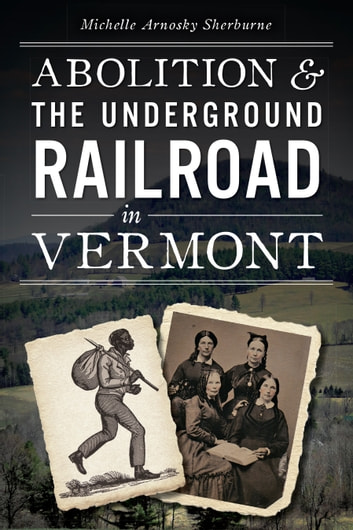 Abolition & the Underground Railroad in Vermont ebook by Michelle Arnosky Sherburne