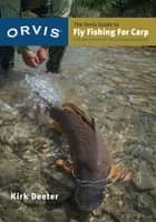 The Orvis Guide to Fly Fishing for Carp - Tips and Tricks for the Determined Angler ebook by Kirk Deeter
