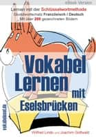 Vokabel Lernen mit Eselsbrücken - Lernen mit der Schlüsselwortmethode. Grundwortschatz Französisch / Deutsch eBook by Wilfred Lindo
