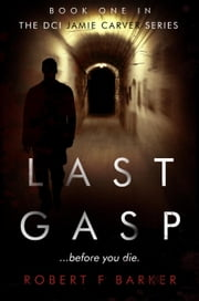 LAST GASP - The DCI Jamie Carver Series, #1 ebook by Robert F Barker