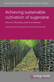 Achieving sustainable cultivation of sugarcane Volume 2 - Breeding, pests and diseases ebook by Prof. Philippe Rott, Xiping Yang, Ramkrishna Kandel,...