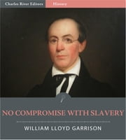 No Compromise With Slavery (Illustrated Edition) ebook by William Lloyd Garrison