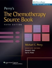 Perry's The Chemotherapy Source Book ebook by Michael C. Perry, Donald C. Doll, Carl E. Freter
