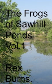 The Frogs of Sawhill Ponds, Vol. 1 ebook by Rex Burns
