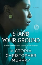 Stand Your Ground - A Novel ebook by Victoria Christopher Murray
