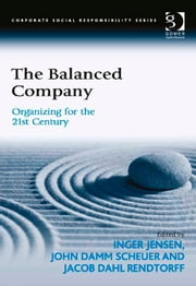The Balanced Company - Organizing for the 21st Century ebook by Assoc Prof Inger Jensen,Assoc Prof John Damm Scheuer,Professor Jacob Dahl Rendtorff,Professor Güler Aras,Professor David Crowther
